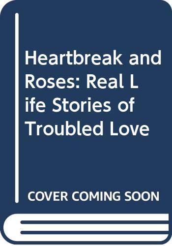 9780606194037: Heartbreak and Roses: Real Life Stories of Troubled Love