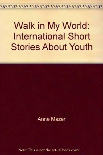 Walk in My World: International Short Stories About Youth: Anne Mazer