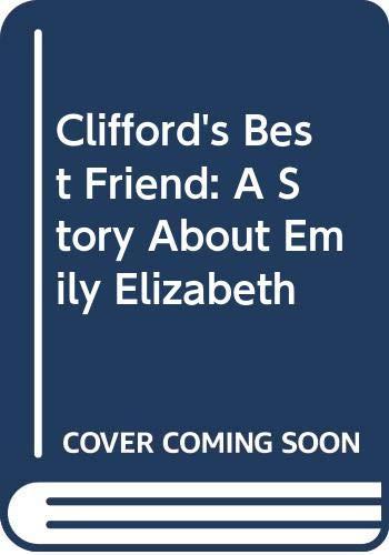 9780606195515: Clifford's Best Friend: A Story About Emily Elizabeth