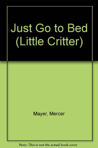 9780606198028: Just Go to Bed (Little Critter)