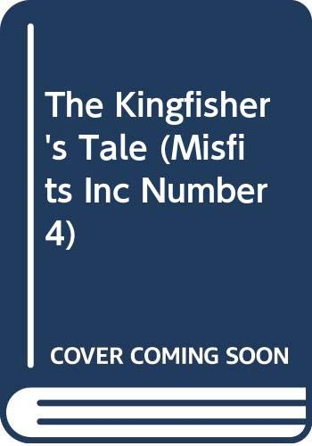 9780606198622: The Kingfisher's Tale (Misfits Inc Number 4)