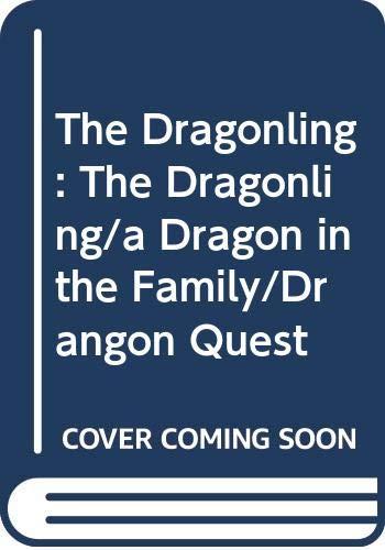9780606198721: 1: The Dragonling: The Dragonling/a Dragon in the Family/Drangon Quest