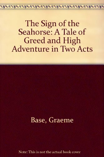 The Sign of the Seahorse: A Tale of Greed and High Adventure in Two Acts (9780606198813) by Graeme Base