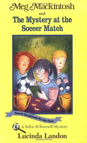 9780606199469: Meg Mackintosh and the Mystery at the Soccer Match: A Solve-It-Yourself Mystery