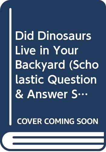 9780606200530: Did Dinosaurs Live in Your Backyard (Scholastic Question & Answer Series)