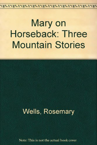 Mary on Horseback: Three Mountain Stories (0606202439) by Wells, Rosemary