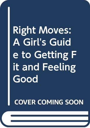 9780606203449: Right Moves: A Girl's Guide to Getting Fit and Feeling Good