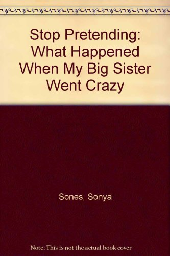 9780606204163: Stop Pretending: What Happened When My Big Sister Went Crazy