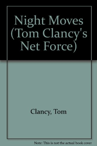 Night Moves (Tom Clancy's Net Force, No. 3) (9780606204248) by Tom Clancy