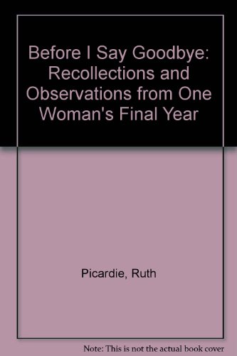 9780606204491: Before I Say Goodbye: Recollections and Observations from One Woman's Final Year