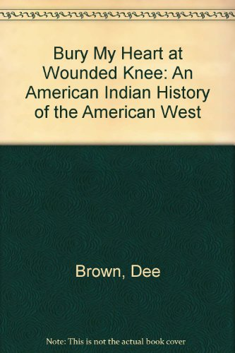 9780606205115: Bury My Heart at Wounded Knee: An American Indian History of the American West