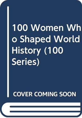 9780606205283: 100 Women Who Shaped World History (100 Series)