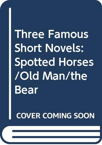 9780606209434: Three Famous Short Novels: Spotted Horses/Old Man/the Bear