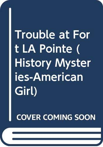 9780606209564: Trouble at Fort LA Pointe (History Mysteries-American Girl)