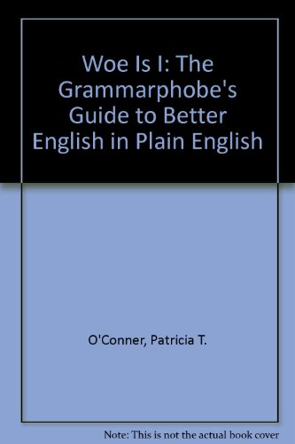 9780606209991: Woe Is I: The Grammarphobe's Guide to Better English in Plain English