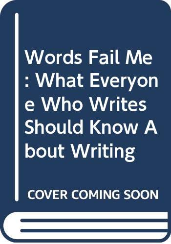 9780606210027: Words Fail Me: What Everyone Who Writes Should Know About Writing