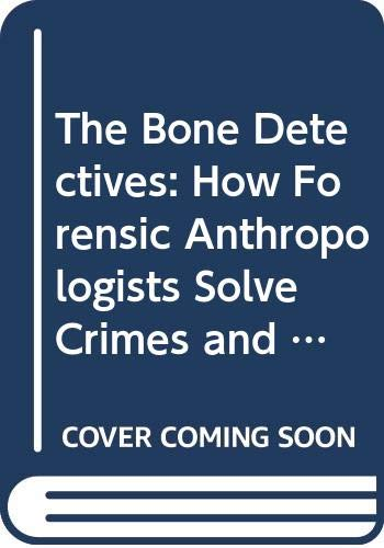 9780606210782: The Bone Detectives: How Forensic Anthropologists Solve Crimes and Uncover Mysteries of the Dead