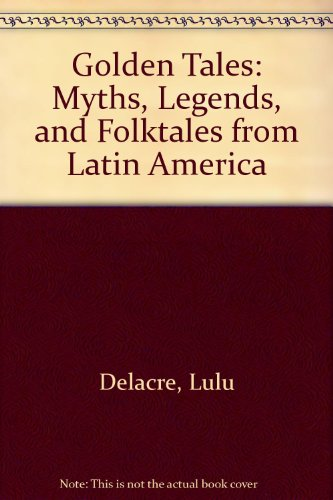 9780606212151: Golden Tales: Myths, Legends, and Folktales from Latin America