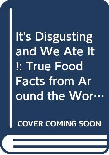 9780606212557: It's Disgusting and We Ate It!: True Food Facts from Around the World--And Throughout History!