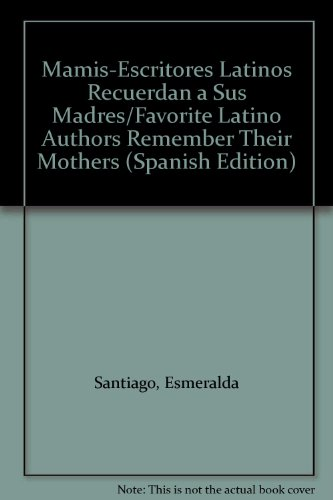 9780606212878: Mamis-Escritores Latinos Recuerdan a Sus Madres/Favorite Latino Authors Remember Their Mothers (Spanish Edition)