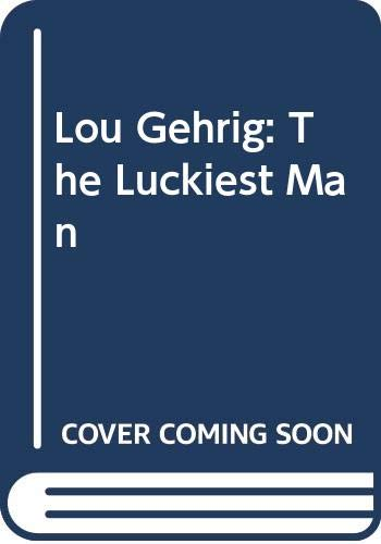 9780606213073: Lou Gehrig: The Luckiest Man