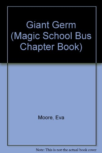 9780606213103: Giant Germ (Magic School Bus Chapter Book)
