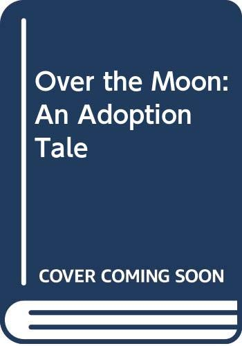 9780606213738: Over the Moon: An Adoption Tale