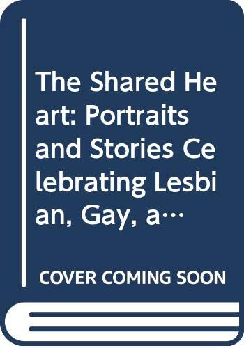 9780606214308: The Shared Heart: Portraits and Stories Celebrating Lesbian, Gay, and Bisexual Young People