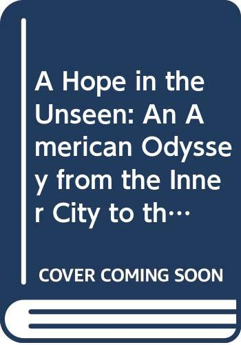 9780606218023: A Hope in the Unseen: An American Odyssey from the Inner City to the Ivy League