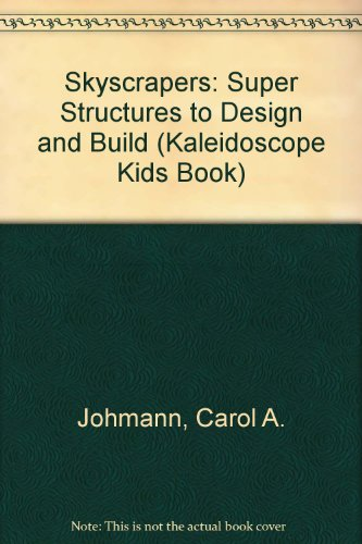 9780606223515: Skyscrapers: Super Structures to Design and Build (Kaleidoscope Kids Book)