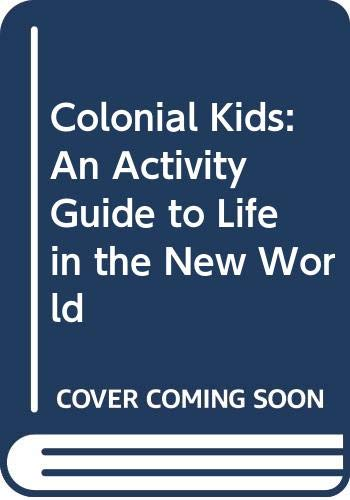 9780606224499: Colonial Kids: An Activity Guide to Life in the New World