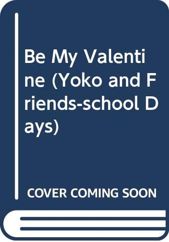 9780606225496: Be My Valentine (Yoko and Friends-school Days)