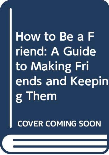 9780606225663: How to Be a Friend: A Guide to Making Friends and Keeping Them