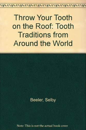 9780606225878: Throw Your Tooth on the Roof: Tooth Traditions from Around the World