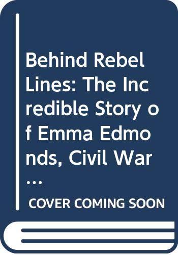 9780606226172: Behind Rebel Lines: The Incredible Story of Emma Edmonds, Civil War Spy