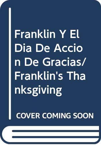 Franklin Y El Dia De Accion De Gracias/Franklin's Thanksgiving (Spanish Edition) (9780606226455) by Paulette Bourgeois