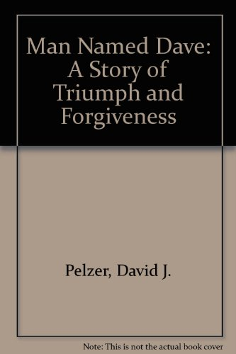 Man Named Dave: A Story of Triumph and Forgiveness (0606227873) by David J. Pelzer