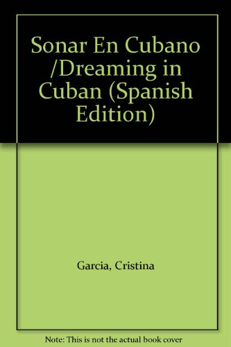 Sonar En Cubano /Dreaming in Cuban (Spanish Edition) (0606228950) by Garcia, Cristina