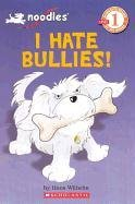 I Hate Bullies! (Turtleback School & Library Binding Edition) (Noodles: Beginning Reader: Level 1 (Prebound)) (0606230149) by Hans Wilhelm