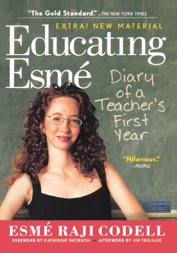 9780606234603: Educating Esme: Diary of a Teacher's First Year, Expanded Edition: Diary of a Teacher's First Year, Expanded Edition