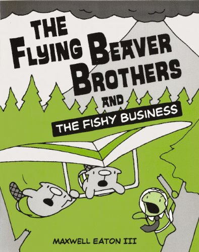 The Flying Beaver Brothers and the Fishy Business: Eaton, Maxwell, III