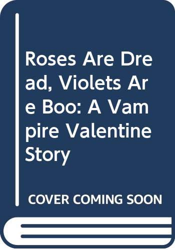 Roses Are Dread, Violets Are Boo: A Vampire Valentine Story (0606242309) by Michelle Poploff