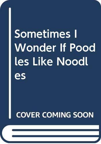 9780606242639: Sometimes I Wonder If Poodles Like Noodles