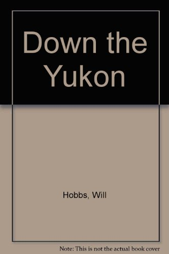 9780606245760: Down the Yukon