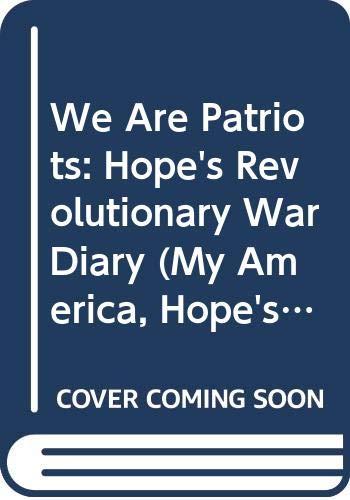 We Are Patriots: Hope's Revolutionary War Diary: Gregory, Kristiana