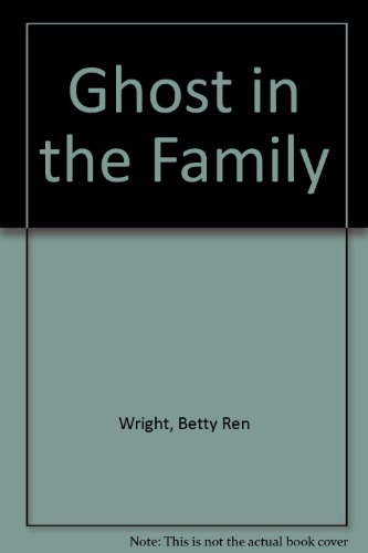 Ghost in the Family: Wright, Betty Ren