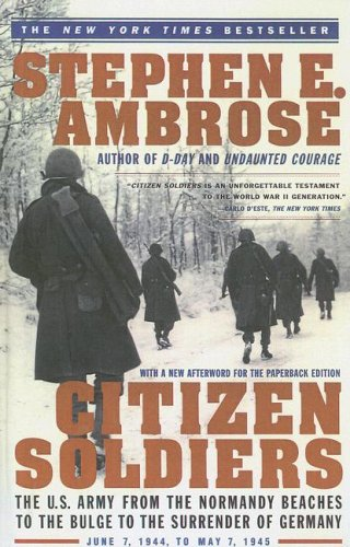 9780606251372: Citizen Soldiers: The U.S. Army from the Normandy Beaches to the Buldge to the Surrender of Germany Jun 7, 1994-May 7, 1945