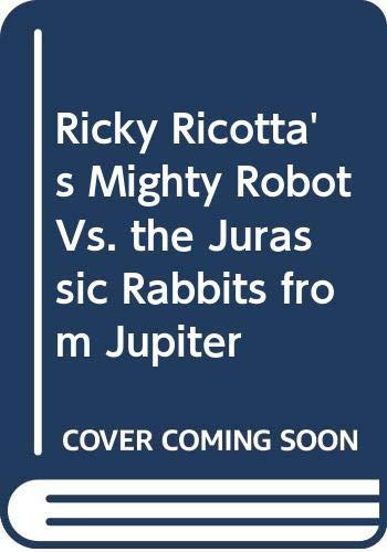 9780606252379: Ricky Ricotta's Mighty Robot Vs. the Jurassic Rabbits from Jupiter