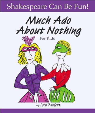 Much Ado About Nothing for Kids (Shakespeare Can Be Fun) (0606253297) by Burdett, Lois