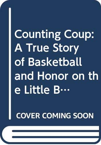 9780606253574: Counting Coup: A True Story of Basketball and Honor on the Little Big Horn